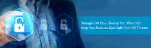 StorageCraft Cloud Backup For Office 365: Keep Your Business Data Safe From All Threats