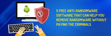 5 free anti-ransomware software that can help you remove ransomware without paying the criminals