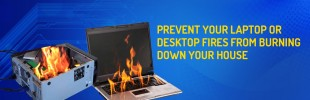 Prevent your laptop or desktop fires from burning down your house