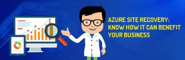 Azure Site Recovery: Know How it Can Benefit Your Business