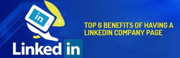 Top 6 Benefits of Having a LinkedIn Company Page