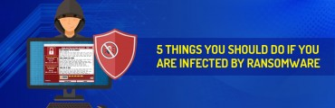 5 Things You Should Do If You Are Infected By Ransomware