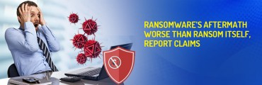 Ransomware's Aftermath Worse than Ransom Itself, Report Claims