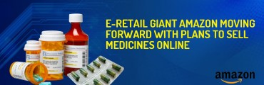 E-retail Giant Amazon Moving Forward with Plans to Sell Medicines Online