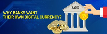 Why Banks Want Their Own Digital Currency?