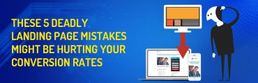 These 5 Deadly Landing Page Mistakes Might be Hurting Your Conversion Rates