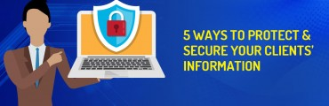 5 Ways to Protect & Secure Your Clients' Information