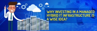 Why Investing in a Managed Hybrid IT Infrastructure is a wise idea?