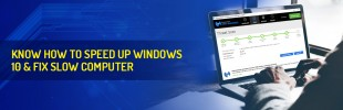 Know How to Speed Up Windows 10 & Fix Slow Computer
