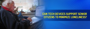Can tech devices to support the senior citizens to minimise loneliness?