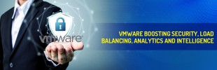 VMware boosting security, load balancing, analytics and intelligence